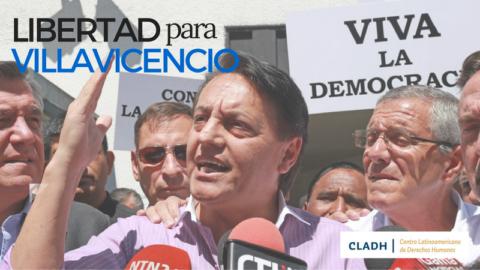 El CLADH insta al Estado de Ecuador a respetar los derechos humanos de Fernando Villavicencio